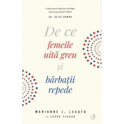 De ce femile uita greu si barbatii repede - Marianne J. Legato