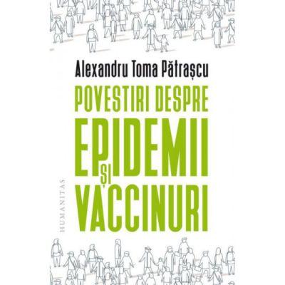 Povestiri despre epidemii si vaccinuri - Alexandru T. Patrascu
