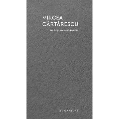 Nu striga niciodata ajutor - Mircea Cartarescu